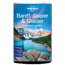 Lonely Planet Banff, Jasper & Glacier National Parks 4th Edition